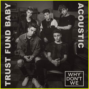 Why Don't We Drops 'Trust Fund Baby' Acoustic Version - Listen Now!